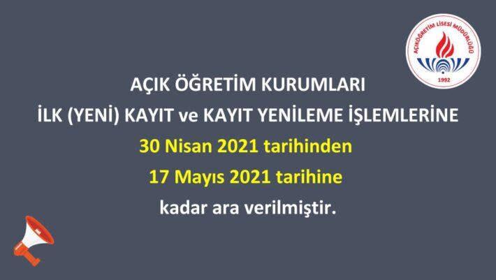 3. Dönem kayıt işlemleri 17 Mayıs 2021 tarihine kadar ara verildi