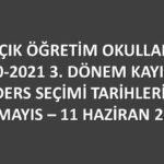 3. Dönem kayıt işlemleri 17 Mayıs – 11 Haziran 2021 tarihleri arasında devam edecek