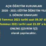 3. Dönem Sınavı 03 Temmuz 2021 tarihi saat 09.30′ dan 07 Temmuz 2021 tarihi saat 23.59′ a kadar  ONLİNE (ÇEVRİM İÇİ) olarak yapılacak